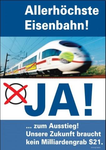 Allerhöchste Eisenbahn! JA! ...zum Ausstieg! Unsere Zukunft braucht kein Milliardengrab S21.